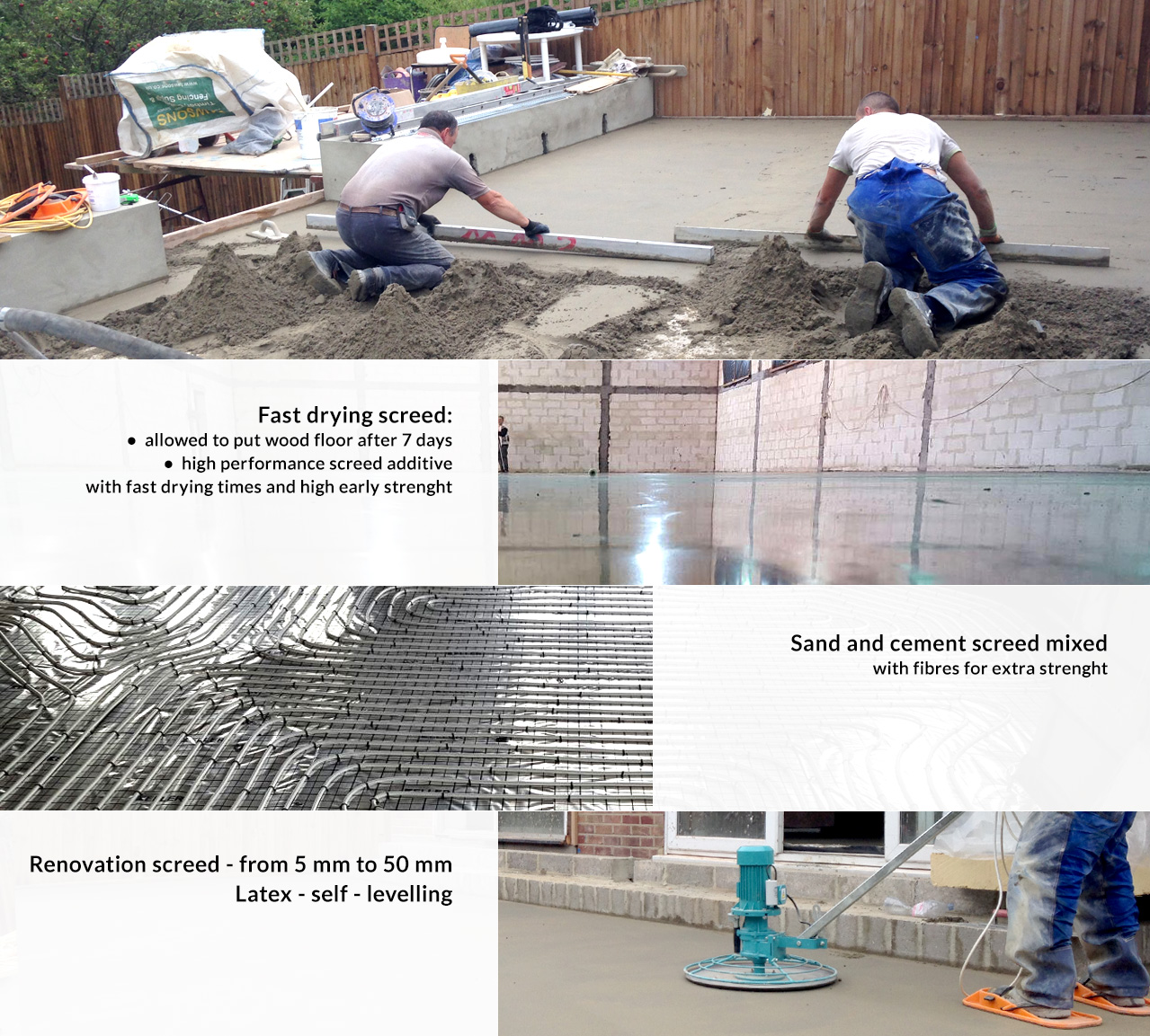 Fast drying screed: allowed to put wood floor after 7 days, high performance screed additive with fast drying times and high early strenght. Sand and cement screed mixed with fibres for extra strenght. Renovation screed - from 5 mm to 50 mm. Latex - self - levelling